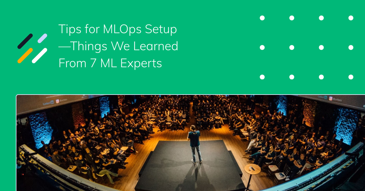 Tips for MLOps Setup—Things We Learned From 7 ML Experts