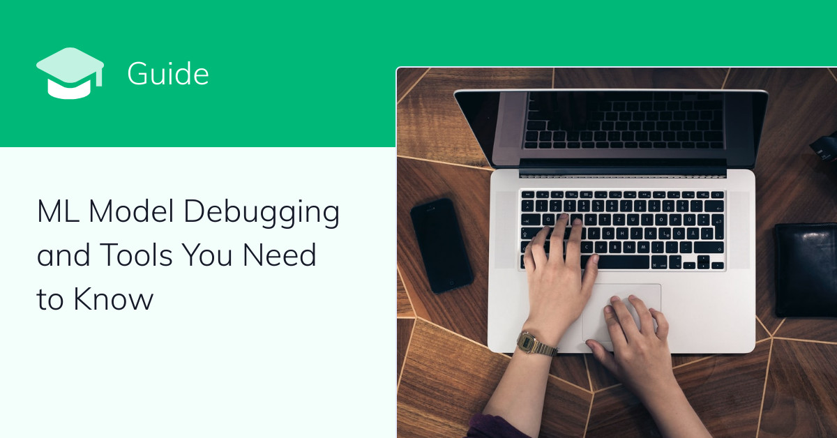In-depth Guide to ML Model Debugging and Tools You Need to Know