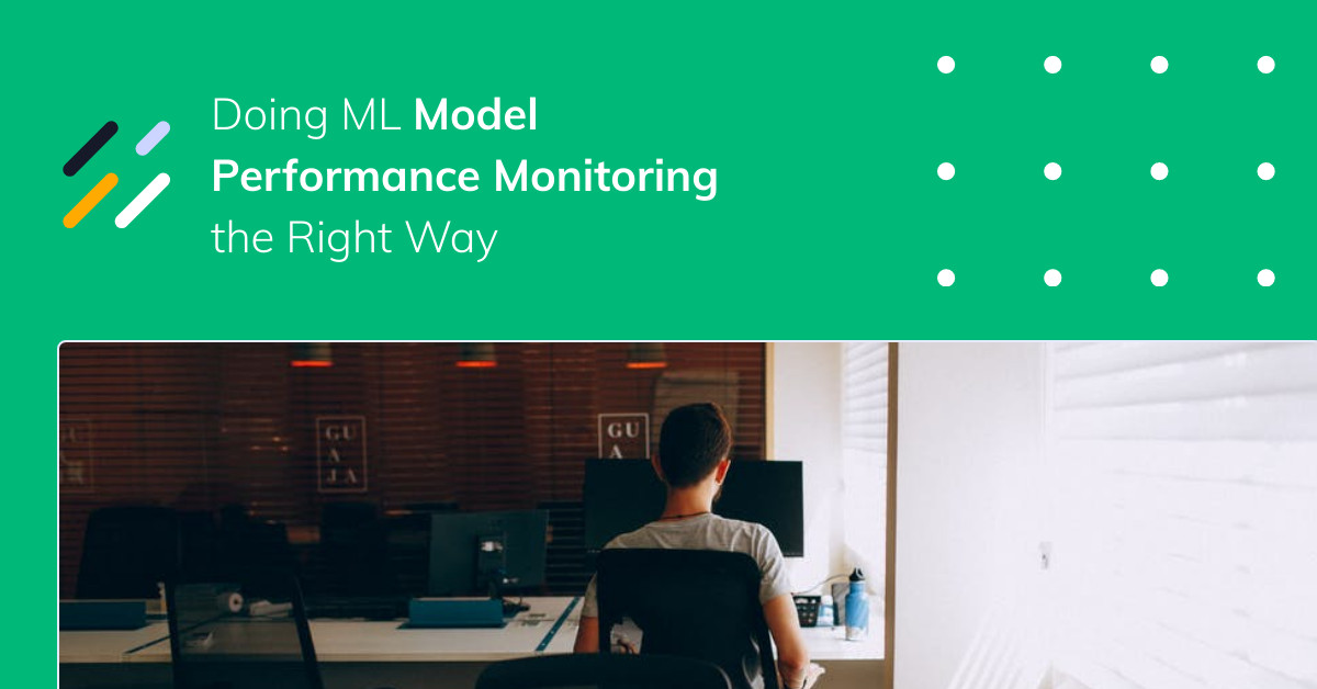 Doing ML Model Performance Monitoring The Right Way