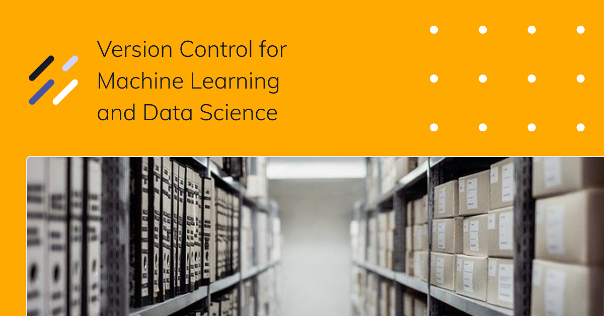 Version Control for Machine Learning and Data Science